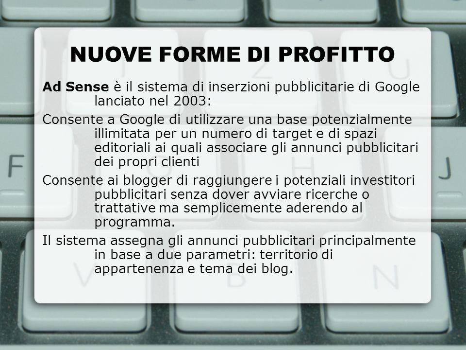 NUOVE FORME DI PROFITTO Ad Sense è il sistema di inserzioni pubblicitarie di Google lanciato nel 2003: Consente a Google di utilizzare una base potenz