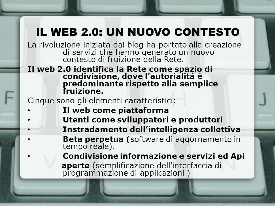 IL WEB 2.0: UN NUOVO CONTESTO La rivoluzione iniziata dai blog ha portato alla creazione di servizi che hanno generato un nuovo contesto di fruizione