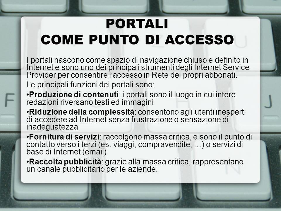 PORTALI COME PUNTO DI ACCESSO I portali nascono come spazio di navigazione chiuso e definito in Internet e sono uno dei principali strumenti degli Int