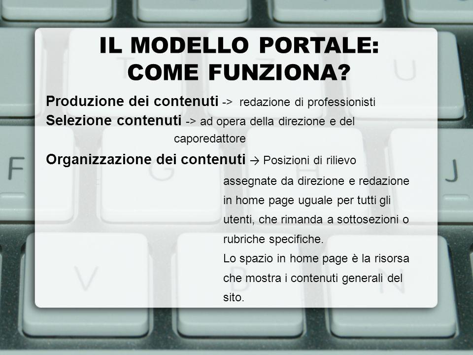 IL MODELLO PORTALE: COME FUNZIONA? Produzione dei contenuti -> redazione di professionisti Selezione contenuti -> ad opera della direzione e del capor