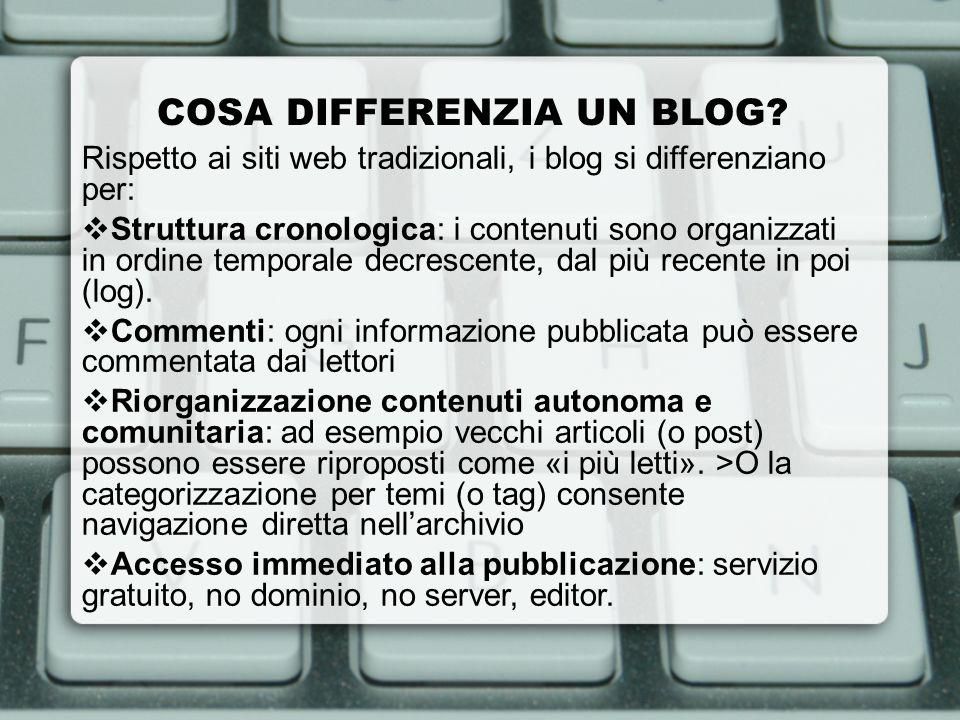 COSA DIFFERENZIA UN BLOG? Rispetto ai siti web tradizionali, i blog si differenziano per: Struttura cronologica: i contenuti sono organizzati in ordin