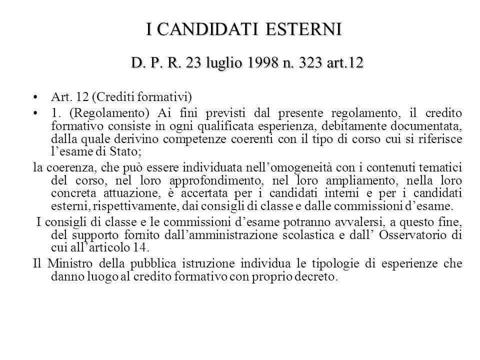 I CANDIDATI ESTERNI D. P. R. 23 luglio 1998 n. 323 art.12 Art. 12 (Crediti formativi) 1. (Regolamento) Ai fini previsti dal presente regolamento, il c