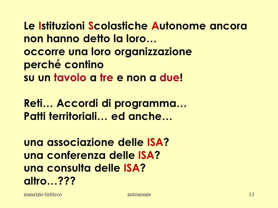 maurizio tiriticcoautonomie13 Le Istituzioni Scolastiche Autonome ancora non hanno detto la loro… occorre una loro organizzazione perché contino su un tavolo a tre e non a due.