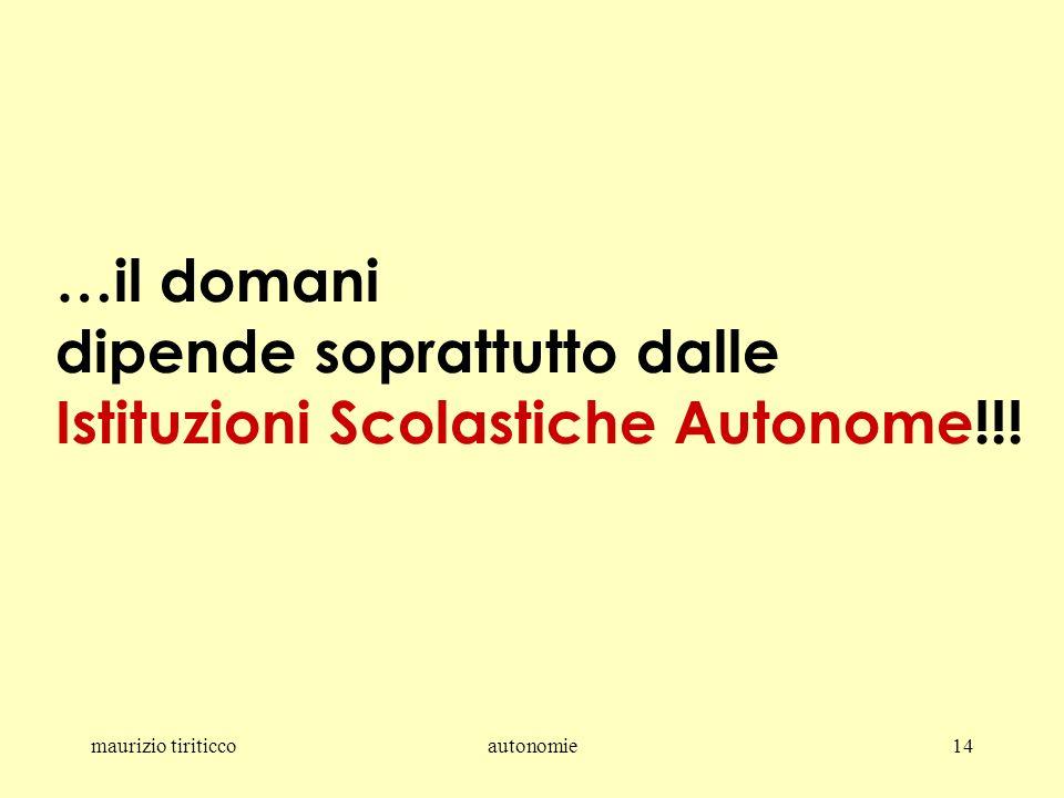 maurizio tiriticcoautonomie14 …il domani dipende soprattutto dalle Istituzioni Scolastiche Autonome!!!