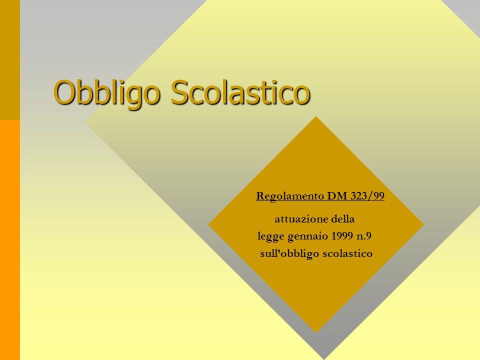 Obbligo Scolastico Regolamento DM 323/99 attuazione della legge gennaio 1999 n.9 sullobbligo scolastico