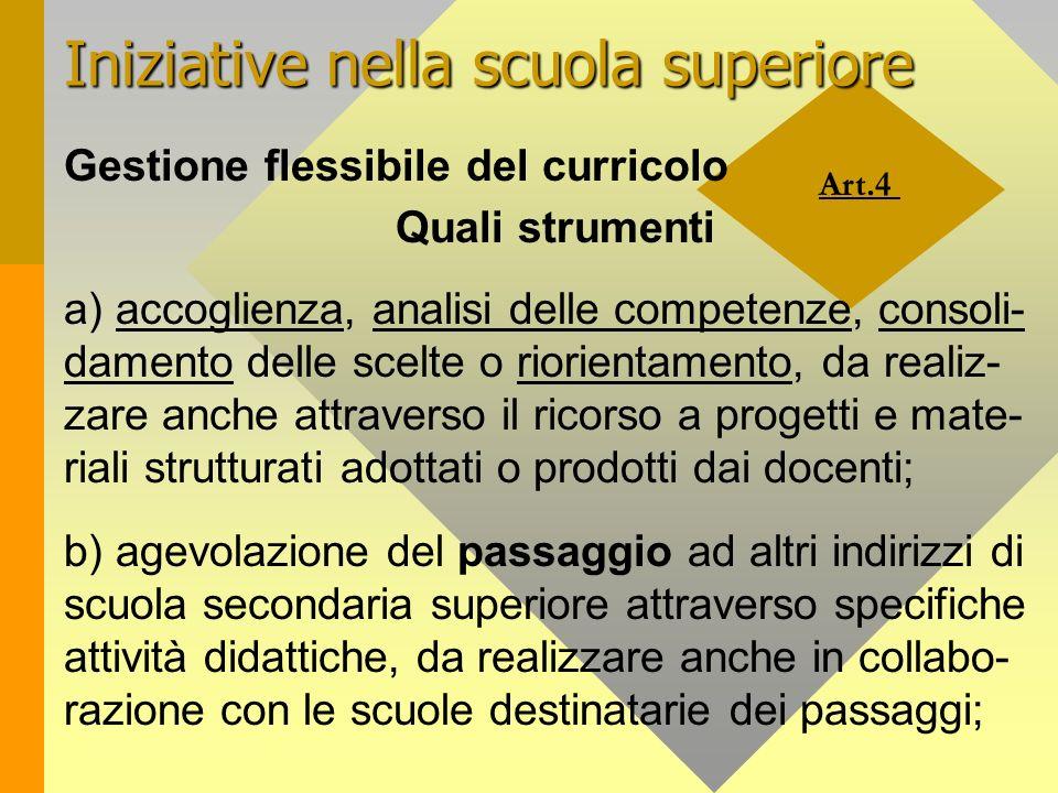 Art.4 Iniziative nella scuola superiore Gestione flessibile del curricolo Quali strumenti a) accoglienza, analisi delle competenze, consoli- damento d