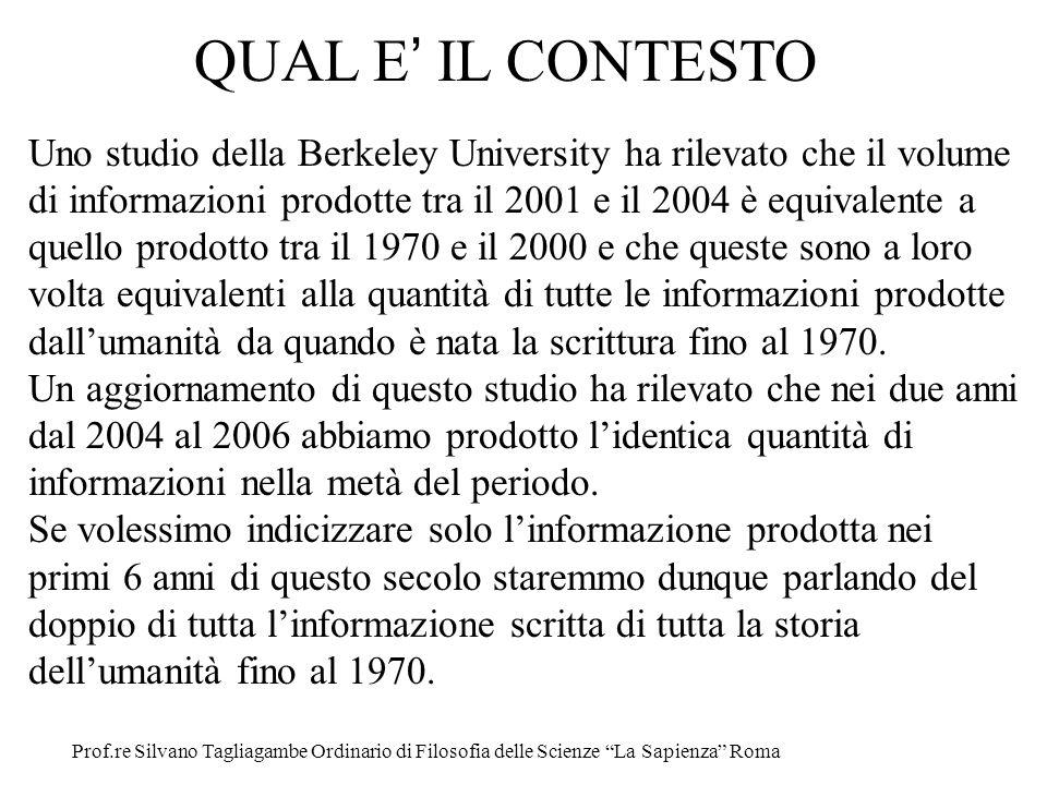 QUAL E IL CONTESTO Uno studio della Berkeley University ha rilevato che il volume di informazioni prodotte tra il 2001 e il 2004 è equivalente a quell