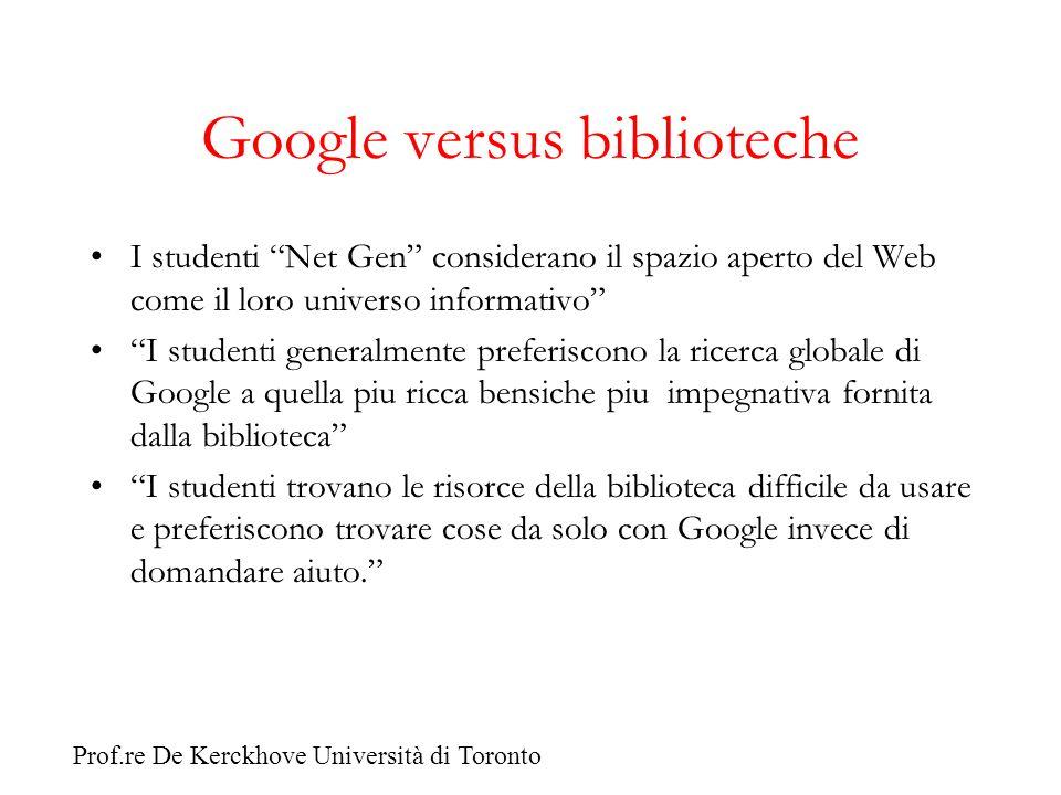 Google versus biblioteche I studenti Net Gen considerano il spazio aperto del Web come il loro universo informativo I studenti generalmente preferisco