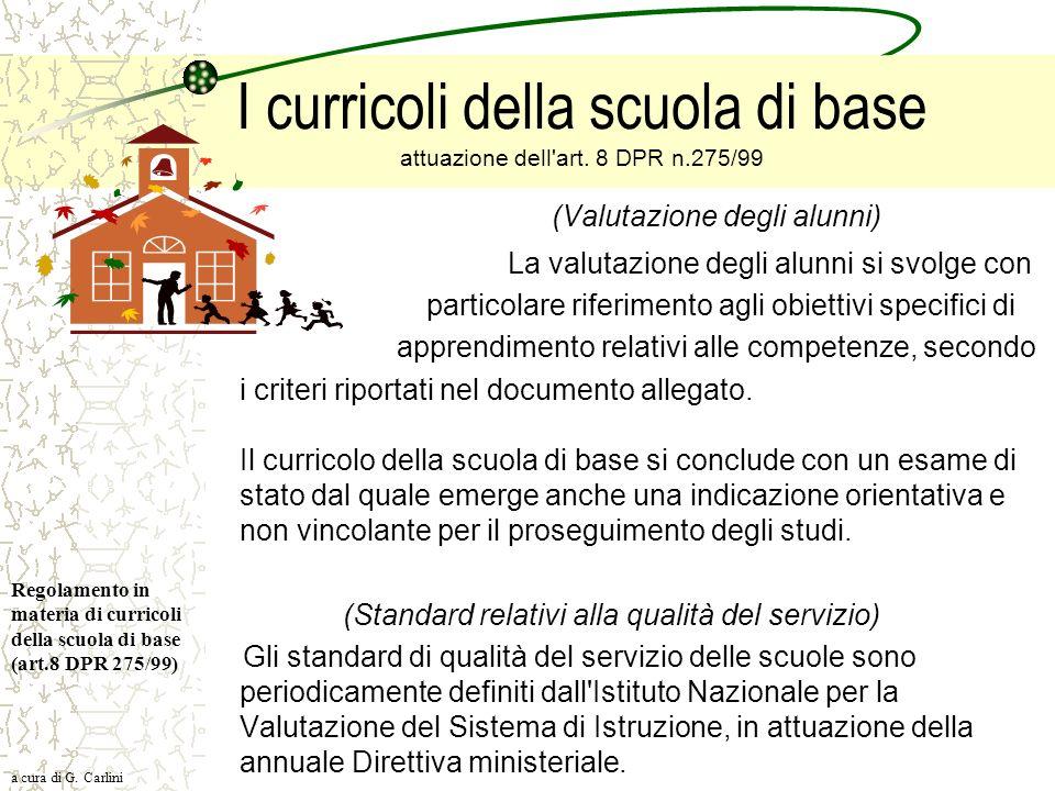 I curricoli della scuola di base attuazione dell'art. 8 DPR n.275/99 (Valutazione degli alunni) La valutazione degli alunni si svolge con particolare