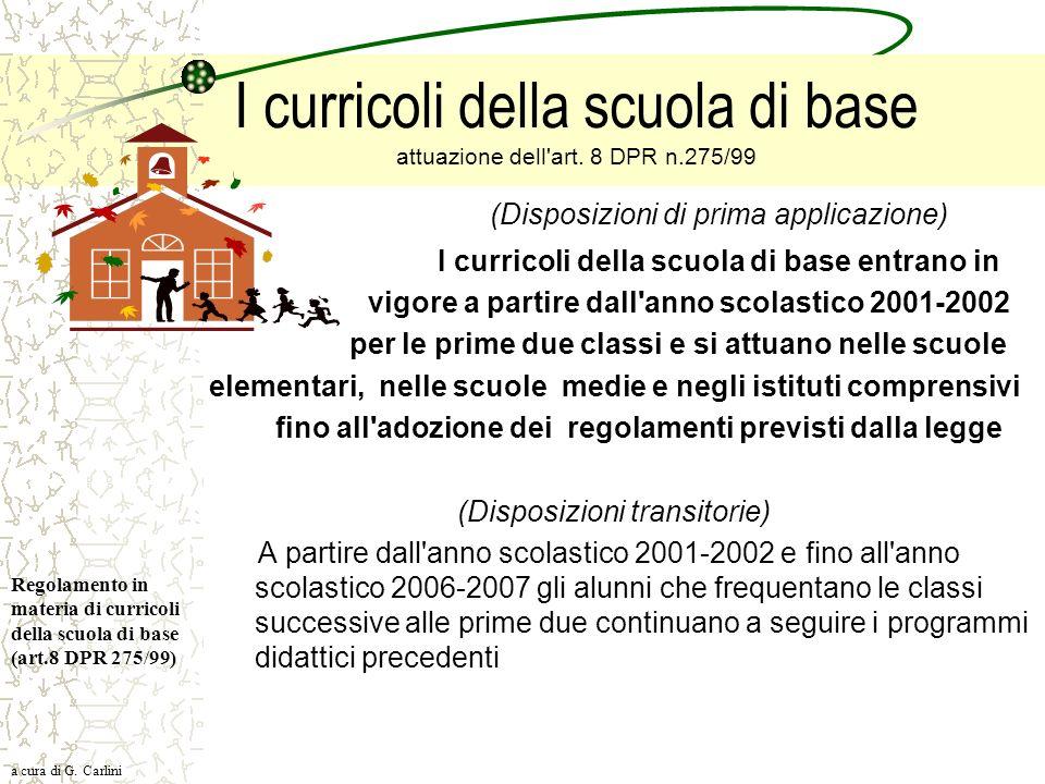 I curricoli della scuola di base attuazione dell'art. 8 DPR n.275/99 (Disposizioni di prima applicazione) I curricoli della scuola di base entrano in