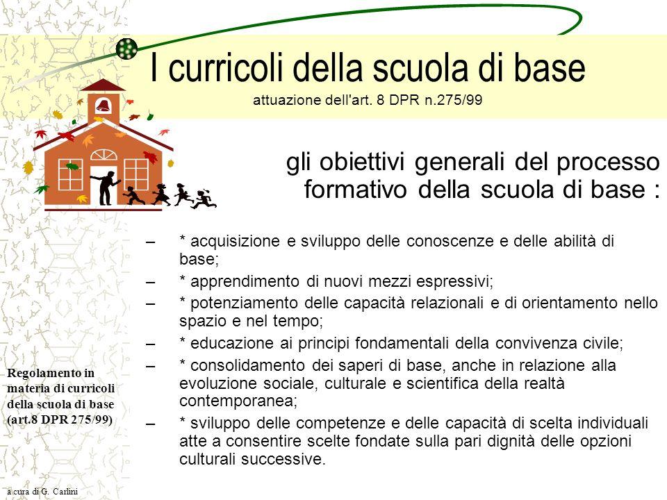 I curricoli della scuola di base attuazione dell'art. 8 DPR n.275/99 gli obiettivi generali del processo formativo della scuola di base : –* acquisizi