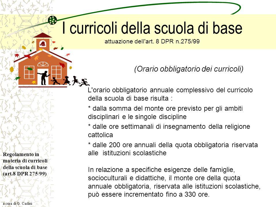 I curricoli della scuola di base attuazione dell'art. 8 DPR n.275/99 (Orario obbligatorio dei curricoli) L'orario obbligatorio annuale complessivo del