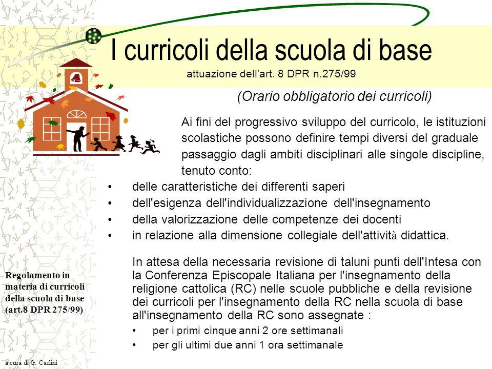 I curricoli della scuola di base attuazione dell'art. 8 DPR n.275/99 (Orario obbligatorio dei curricoli) Ai fini del progressivo sviluppo del curricol