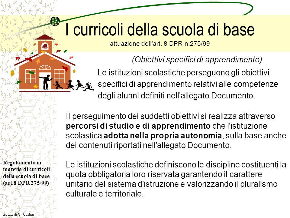 I curricoli della scuola di base attuazione dell'art. 8 DPR n.275/99 (Obiettivi specifici di apprendimento) Le istituzioni scolastiche perseguono gli