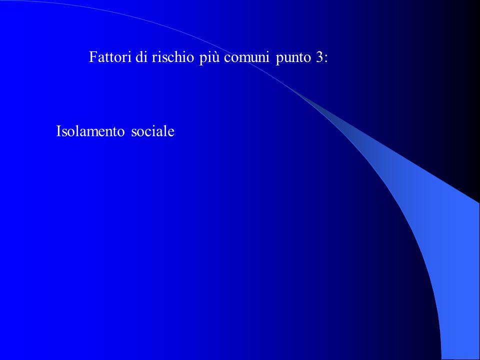 Fattori di rischio più comuni punto 3: Isolamento sociale