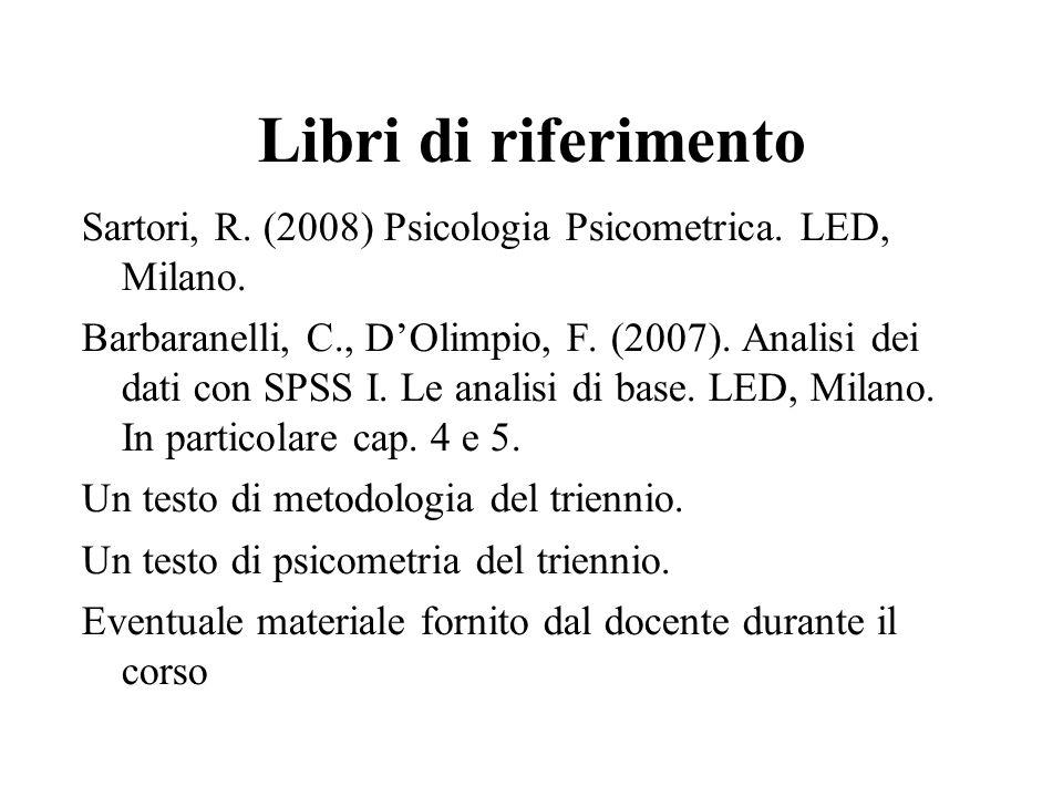 Libri di riferimento Sartori, R. (2008) Psicologia Psicometrica. LED, Milano. Barbaranelli, C., DOlimpio, F. (2007). Analisi dei dati con SPSS I. Le a