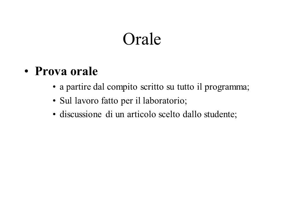 Orale Prova orale a partire dal compito scritto su tutto il programma; Sul lavoro fatto per il laboratorio; discussione di un articolo scelto dallo st