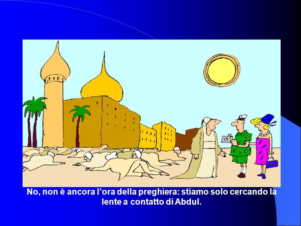 No, non è ancora lora della preghiera: stiamo solo cercando la lente a contatto di Abdul.