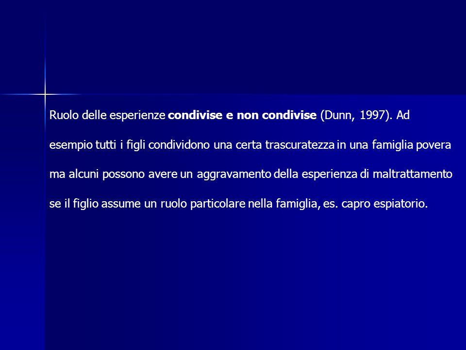 Ruolo delle esperienze condivise e non condivise (Dunn, 1997). Ad esempio tutti i figli condividono una certa trascuratezza in una famiglia povera ma