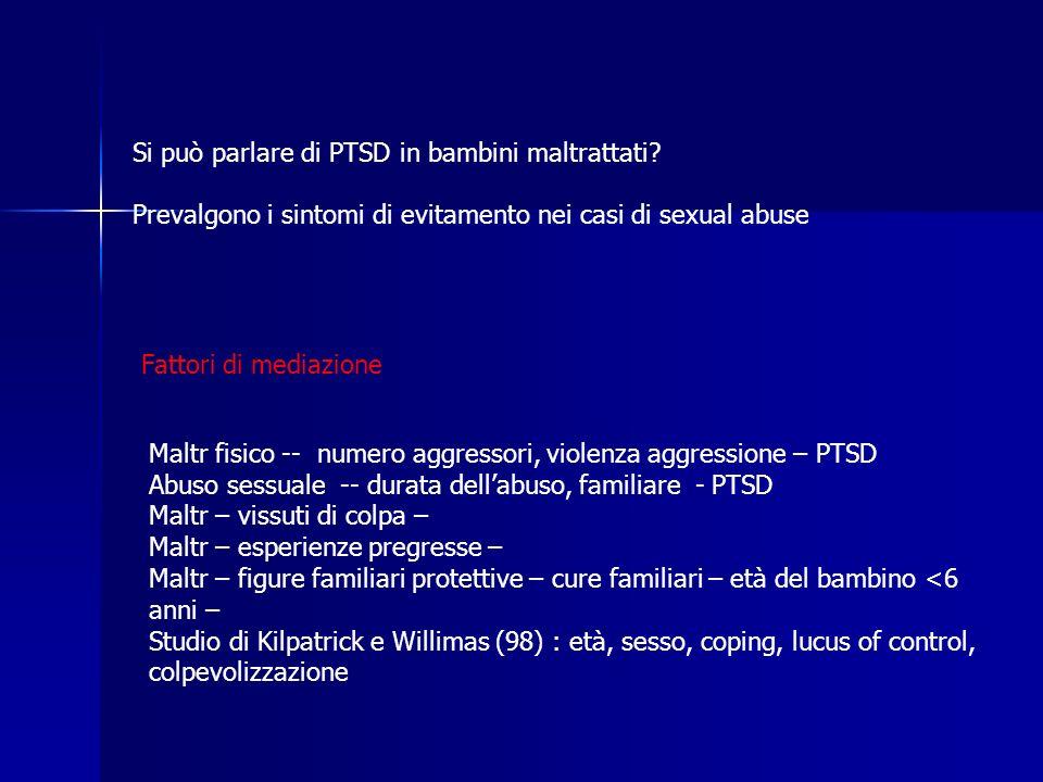 Si può parlare di PTSD in bambini maltrattati? Prevalgono i sintomi di evitamento nei casi di sexual abuse Fattori di mediazione Maltr fisico -- numer