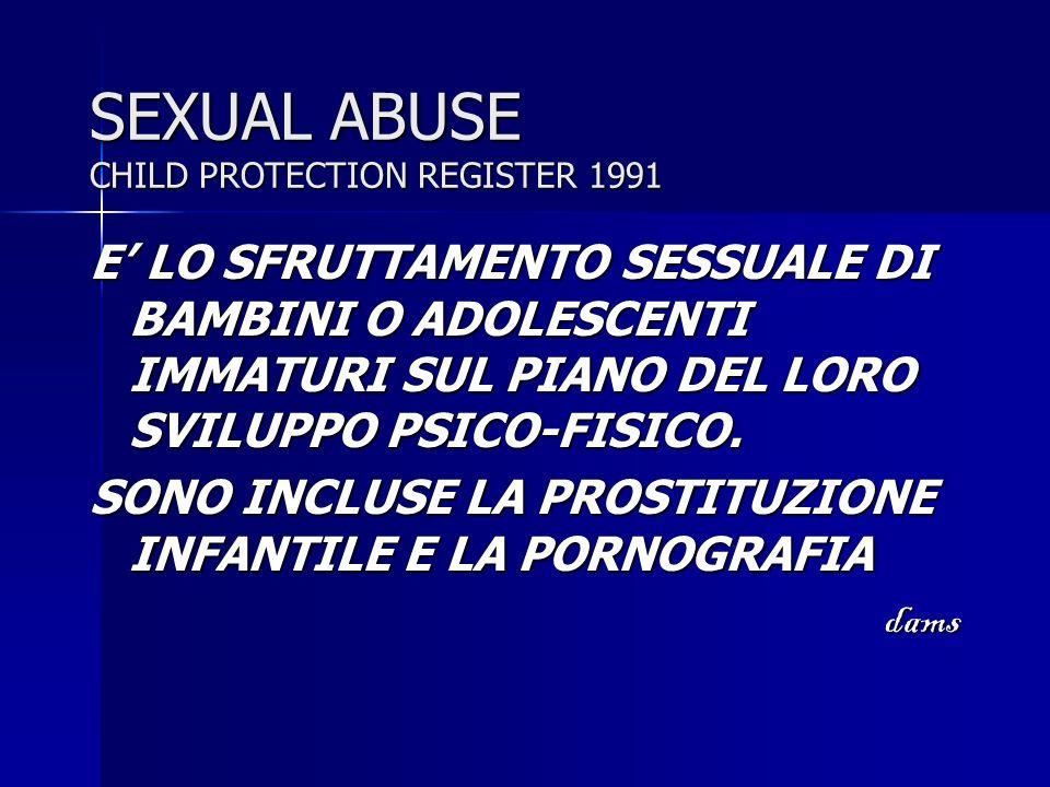 SEXUAL ABUSE CHILD PROTECTION REGISTER 1991 E LO SFRUTTAMENTO SESSUALE DI BAMBINI O ADOLESCENTI IMMATURI SUL PIANO DEL LORO SVILUPPO PSICO-FISICO. SON