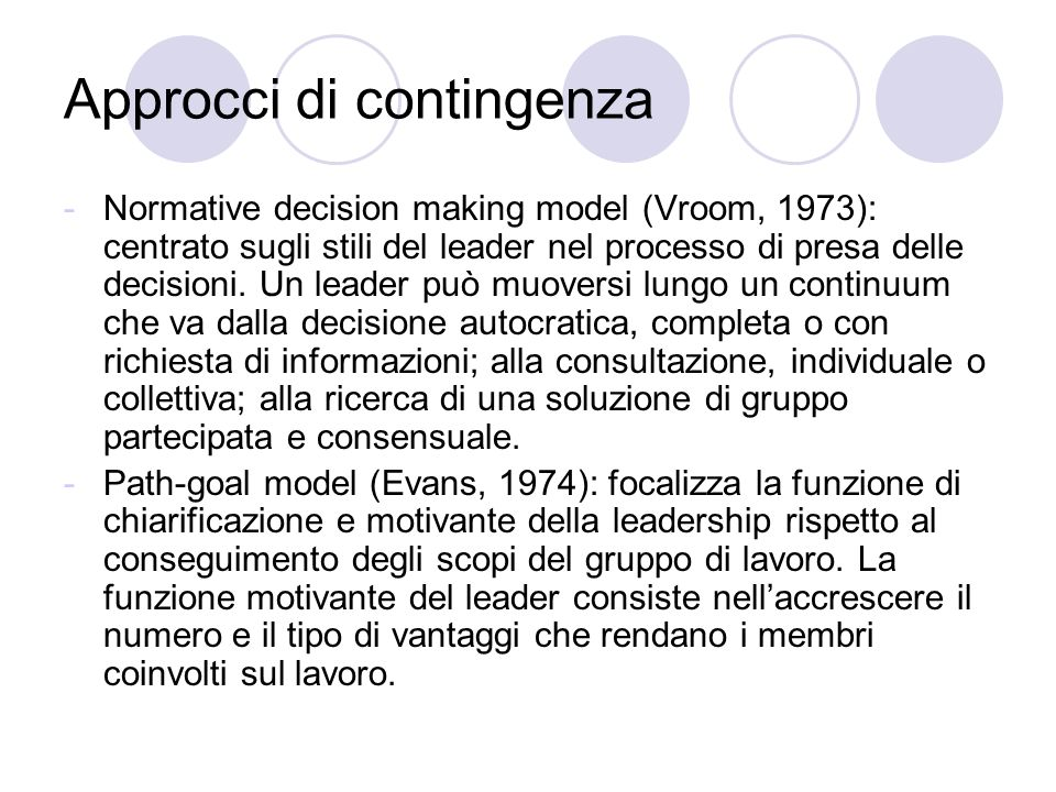 Approcci di contingenza -Normative decision making model (Vroom, 1973): centrato sugli stili del leader nel processo di presa delle decisioni. Un lead