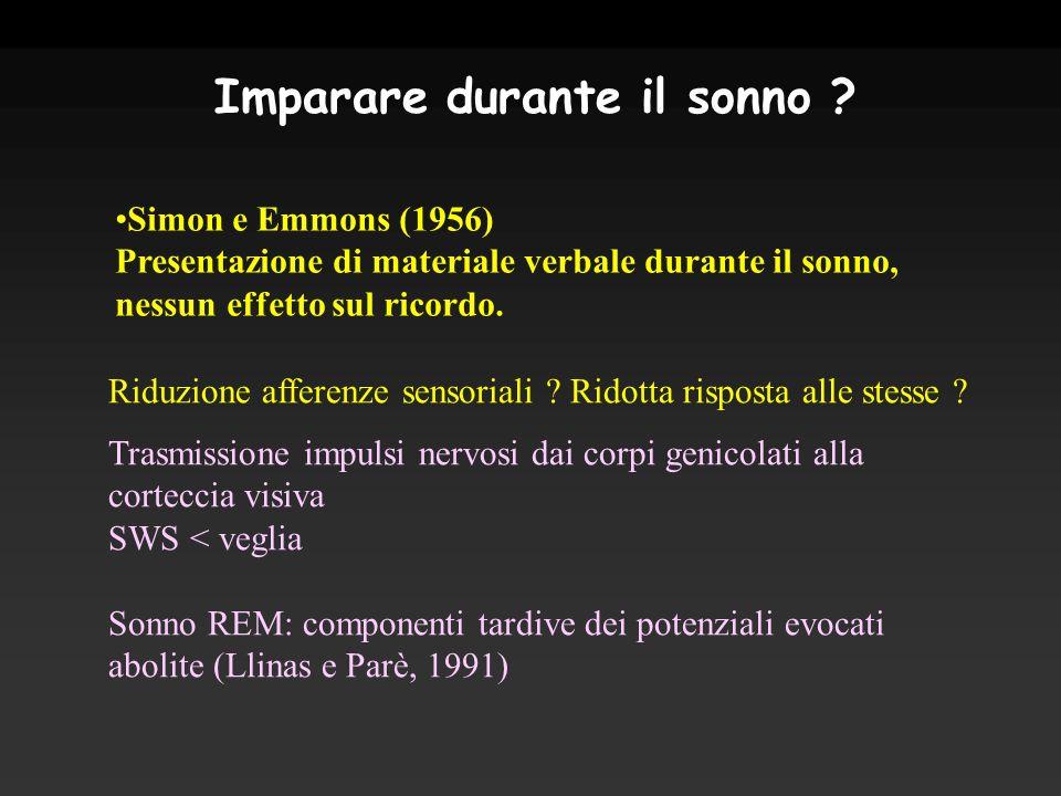 Simon e Emmons (1956) Presentazione di materiale verbale durante il sonno, nessun effetto sul ricordo. Riduzione afferenze sensoriali ? Ridotta rispos