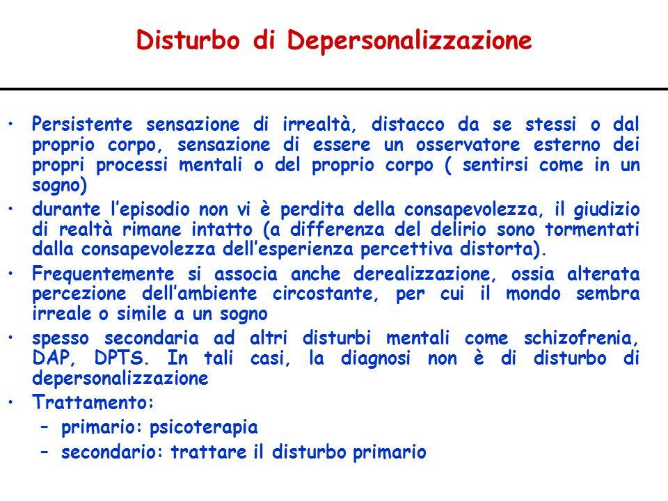 Disturbo di Depersonalizzazione Persistente sensazione di irrealtà, distacco da se stessi o dal proprio corpo, sensazione di essere un osservatore est