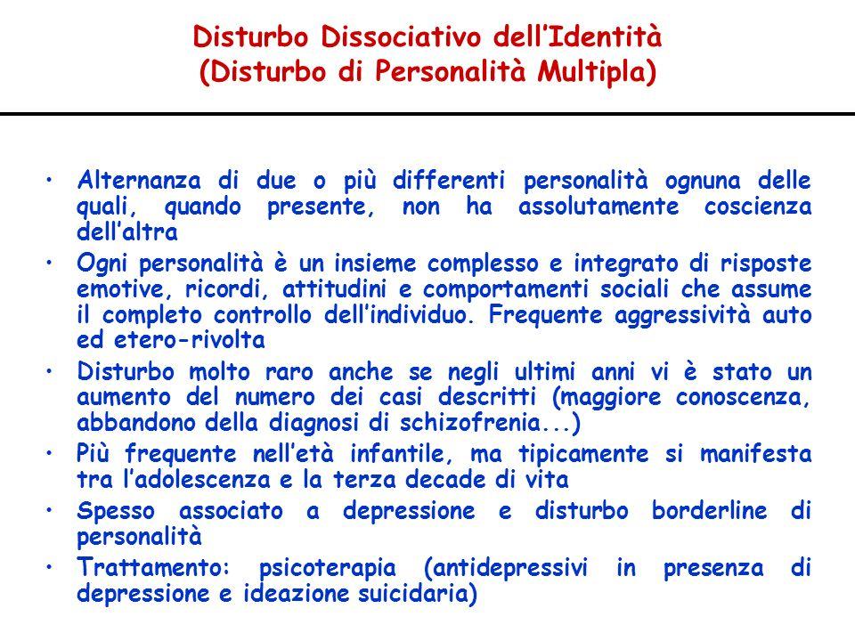 Disturbo Dissociativo dellIdentità (Disturbo di Personalità Multipla) Alternanza di due o più differenti personalità ognuna delle quali, quando presen