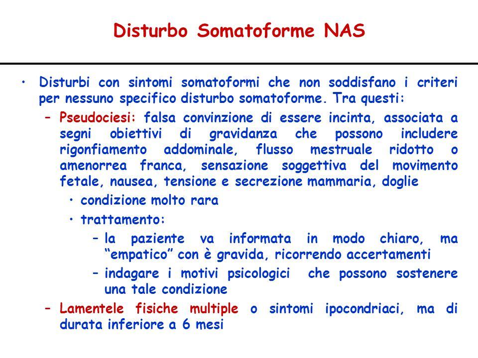 Disturbo Somatoforme NAS Disturbi con sintomi somatoformi che non soddisfano i criteri per nessuno specifico disturbo somatoforme. Tra questi: –Pseudo