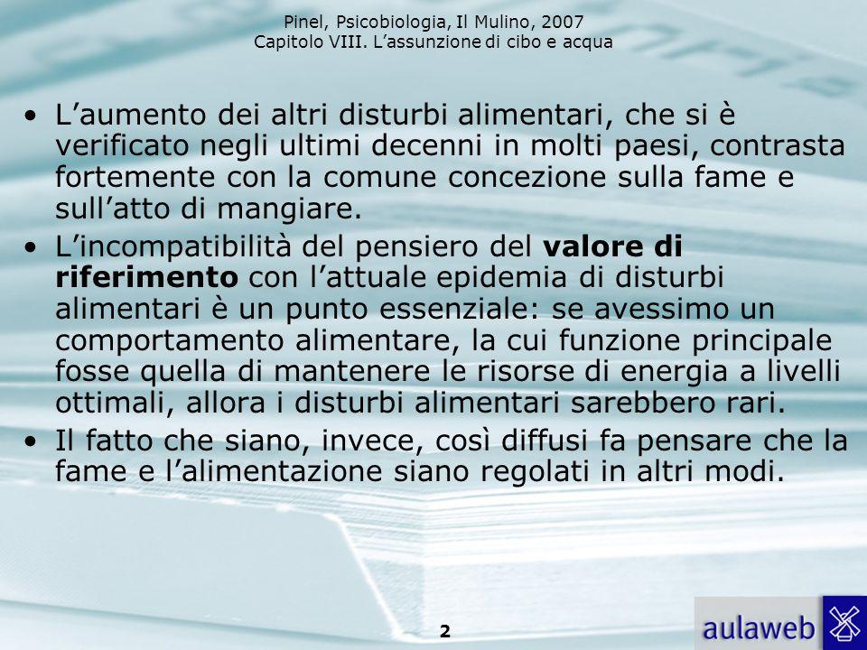 Pinel, Psicobiologia, Il Mulino, 2007 Capitolo VIII. Lassunzione di cibo e acqua 2 Laumento dei altri disturbi alimentari, che si è verificato negli u