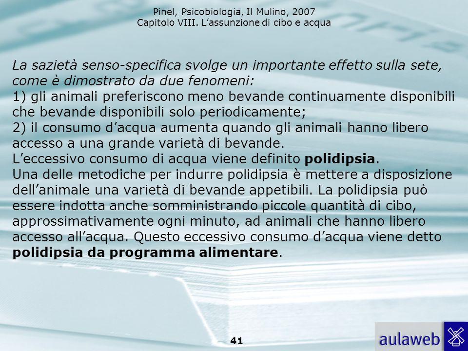 Pinel, Psicobiologia, Il Mulino, 2007 Capitolo VIII. Lassunzione di cibo e acqua 41 La sazietà senso-specifica svolge un importante effetto sulla sete