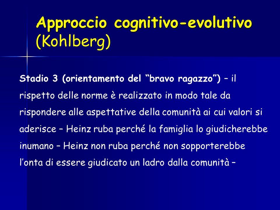 Approccio cognitivo-evolutivo ( Approccio cognitivo-evolutivo (Kohlberg) Stadio 3 (orientamento del bravo ragazzo) – il rispetto delle norme è realizz