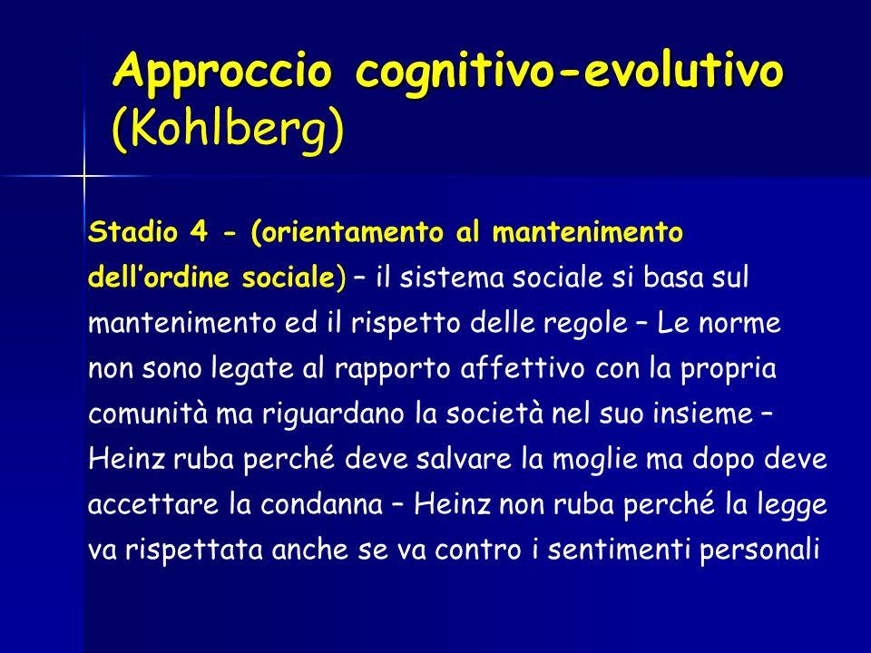 Approccio cognitivo-evolutivo ( Approccio cognitivo-evolutivo (Kohlberg) Stadio 4 - (orientamento al mantenimento dellordine sociale) – il sistema soc