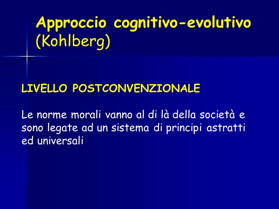 Approccio cognitivo-evolutivo ( Approccio cognitivo-evolutivo (Kohlberg) LIVELLO POSTCONVENZIONALE Le norme morali vanno al di là della società e sono