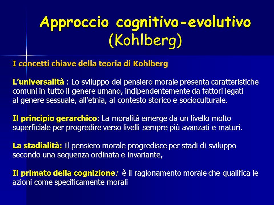 Approccio cognitivo-evolutivo ( Approccio cognitivo-evolutivo (Kohlberg) I concetti chiave della teoria di Kohlberg Luniversalità : Lo sviluppo del pe