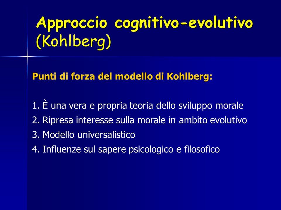 Approccio cognitivo-evolutivo ( Approccio cognitivo-evolutivo (Kohlberg) Punti di forza del modello di Kohlberg: 1.È una vera e propria teoria dello s