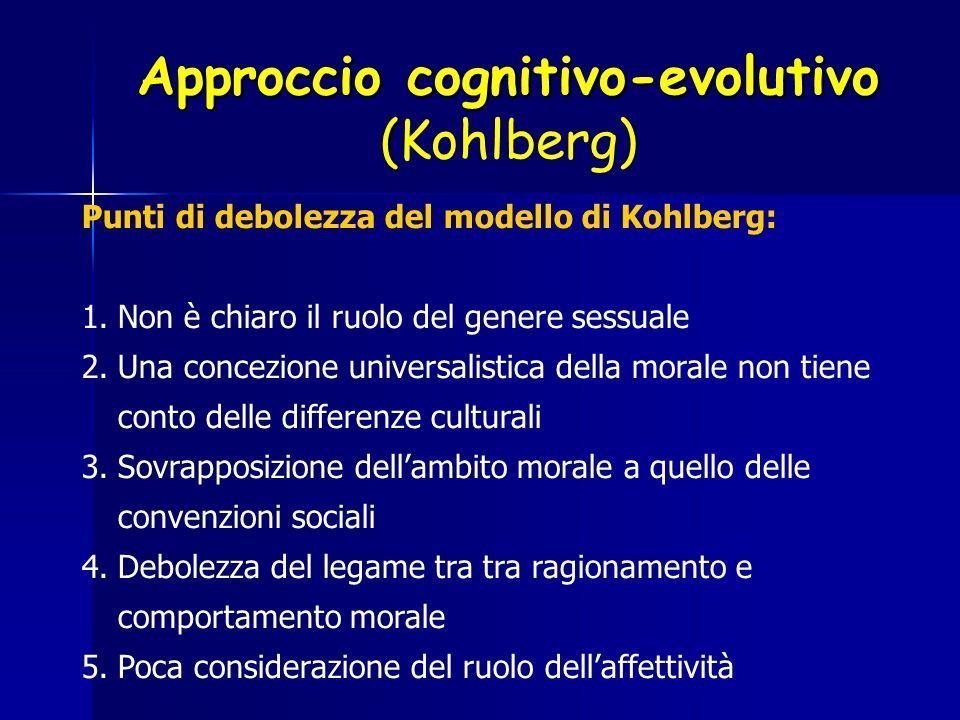 Approccio cognitivo-evolutivo ( Approccio cognitivo-evolutivo (Kohlberg) Punti di debolezza del modello di Kohlberg: 1.Non è chiaro il ruolo del gener