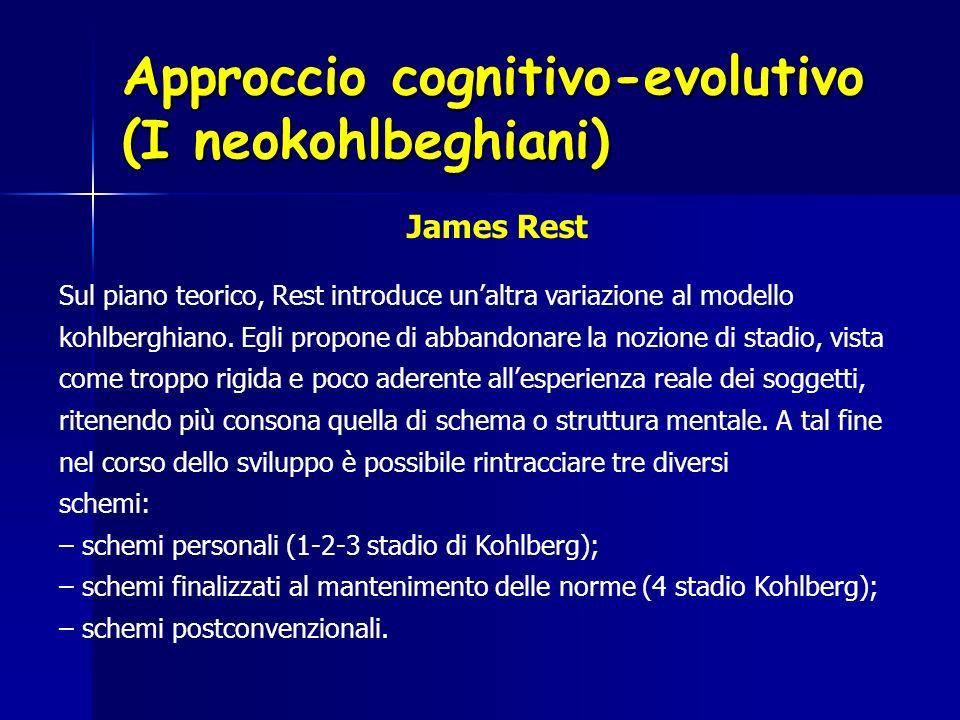 Approccio cognitivo-evolutivo (I neokohlbeghiani) Sul piano teorico, Rest introduce unaltra variazione al modello kohlberghiano. Egli propone di abban