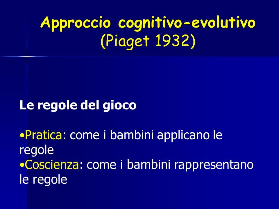 Approccio cognitivo-evolutivo ( Approccio cognitivo-evolutivo (Piaget 1932) Le regole del gioco Pratica: come i bambini applicano le regole Coscienza:
