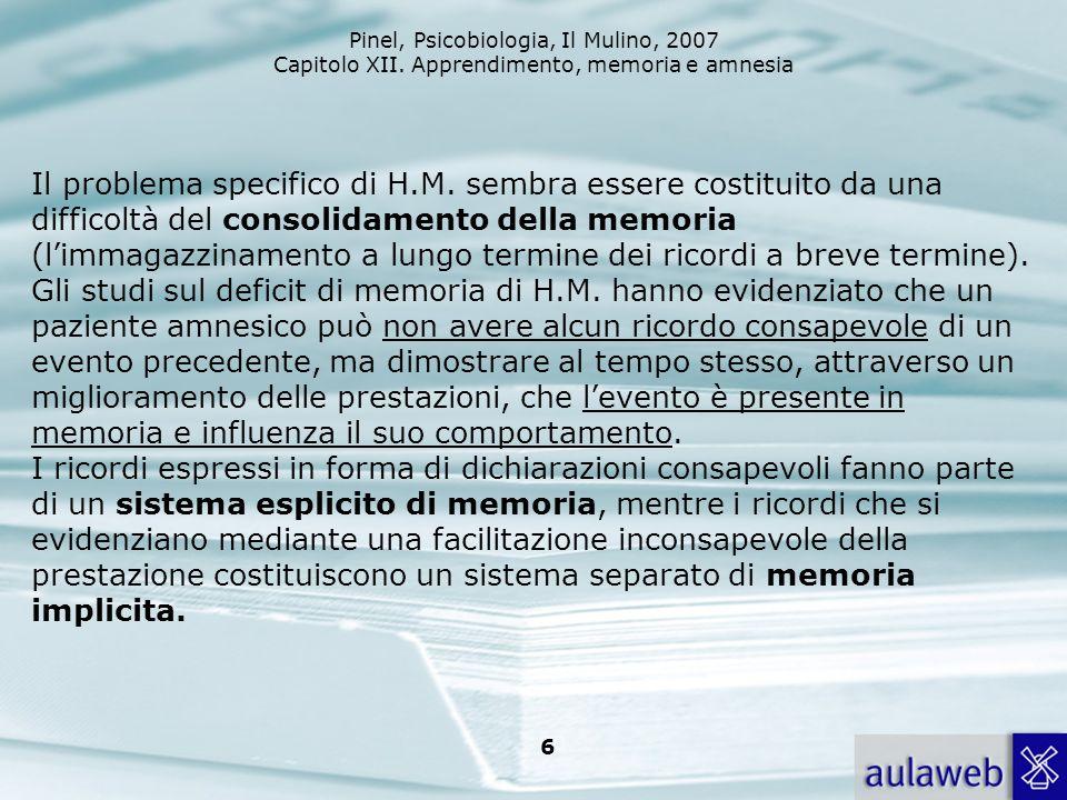 Pinel, Psicobiologia, Il Mulino, 2007 Capitolo XII. Apprendimento, memoria e amnesia 6 Il problema specifico di H.M. sembra essere costituito da una d