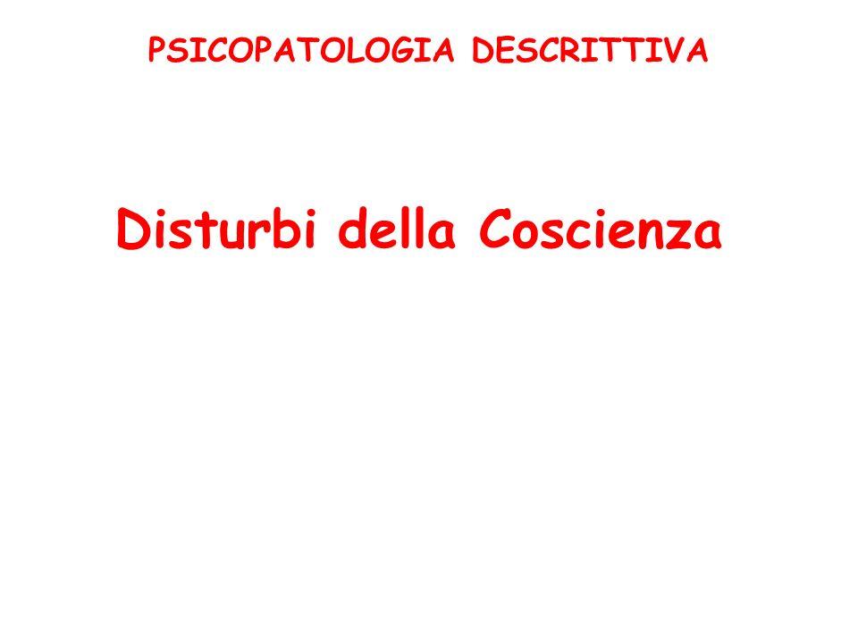 PSICOPATOLOGIA DESCRITTIVA Disturbi della Coscienza