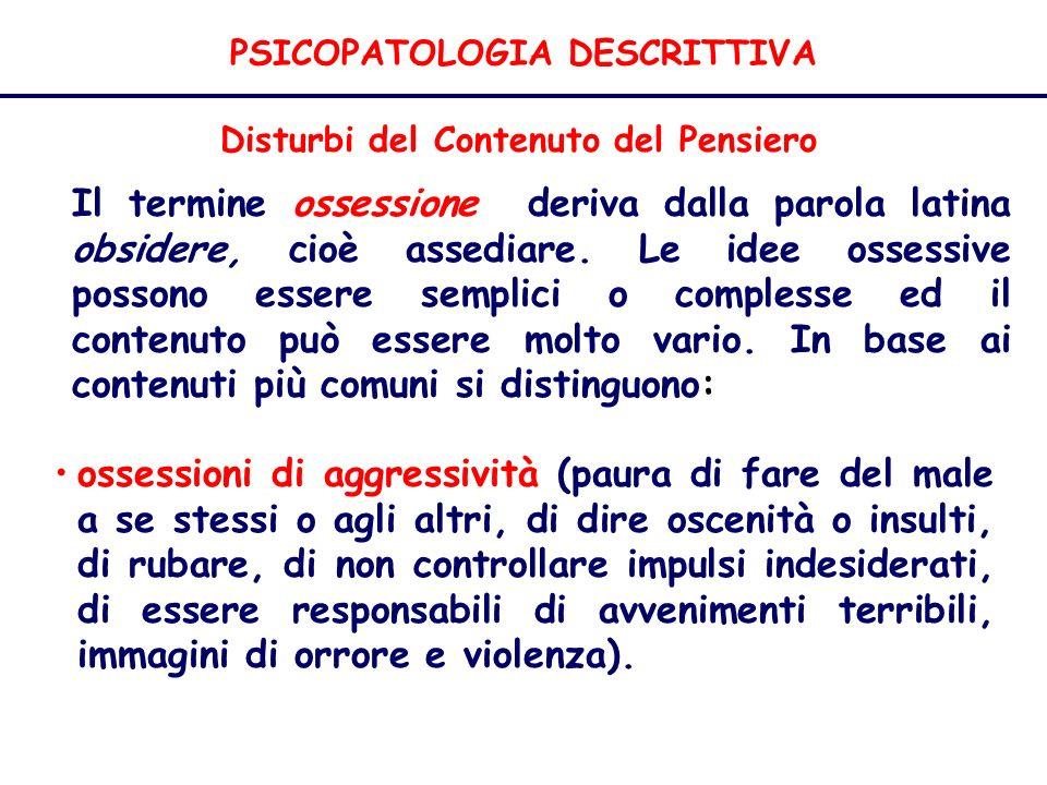 PSICOPATOLOGIA DESCRITTIVA Disturbi del Contenuto del Pensiero Il termine ossessione deriva dalla parola latina obsidere, cioè assediare.