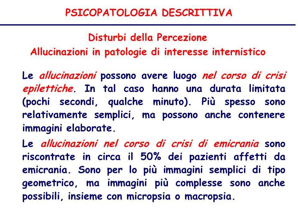 PSICOPATOLOGIA DESCRITTIVA Disturbi della Percezione Allucinazioni in patologie di interesse internistico Le allucinazioni possono avere luogo nel corso di crisi epilettiche.