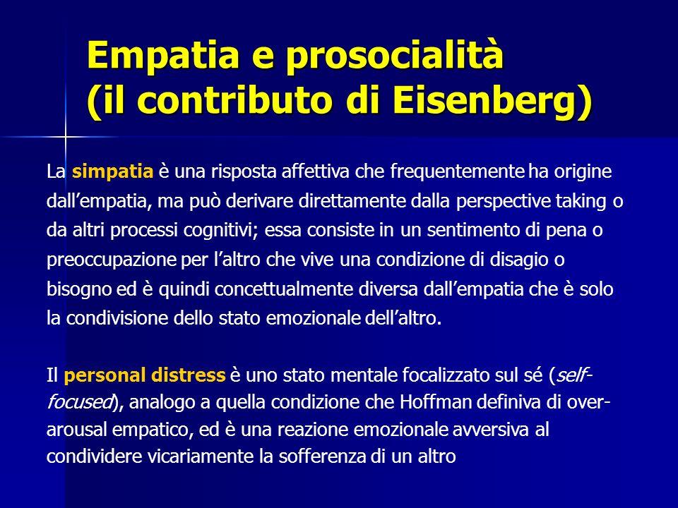 Empatia e prosocialità (il contributo di Eisenberg) La simpatia è una risposta affettiva che frequentemente ha origine dallempatia, ma può derivare di
