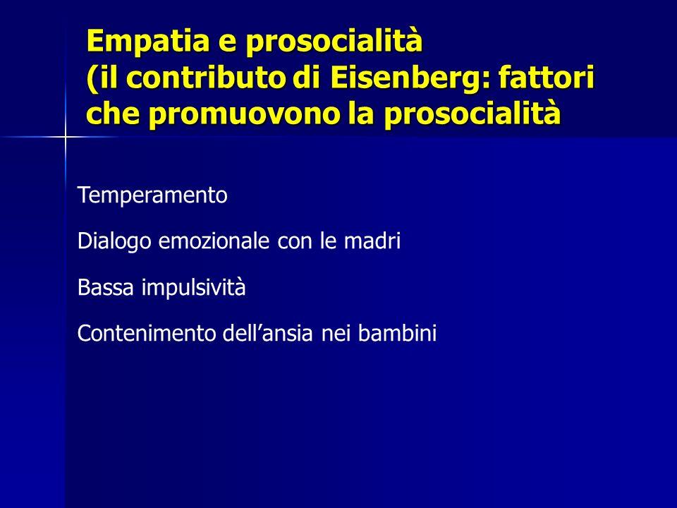 Empatia e prosocialità (il contributo di Eisenberg: fattori che promuovono la prosocialità Temperamento Dialogo emozionale con le madri Bassa impulsiv