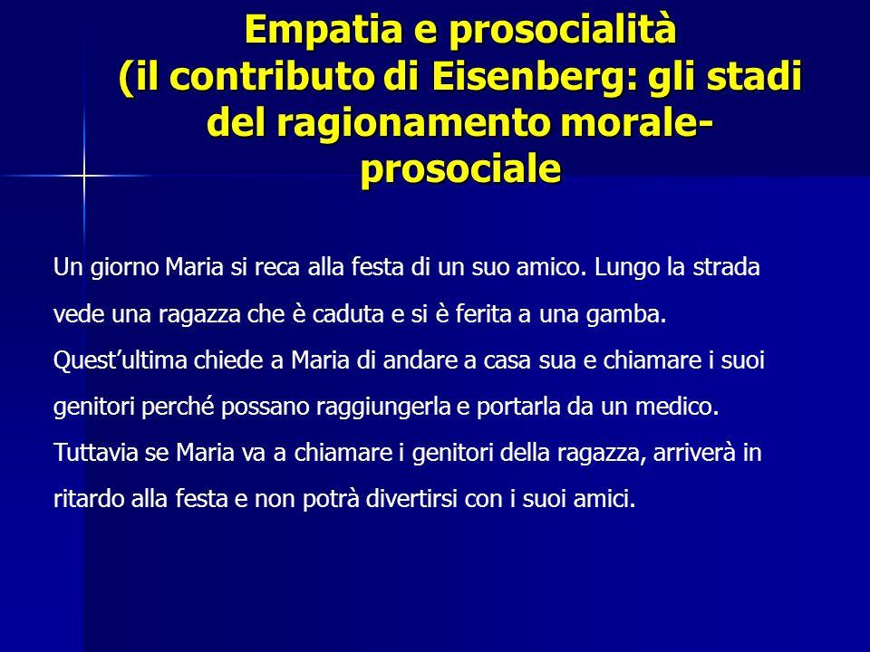 Empatia e prosocialità (il contributo di Eisenberg: gli stadi del ragionamento morale- prosociale Un giorno Maria si reca alla festa di un suo amico.