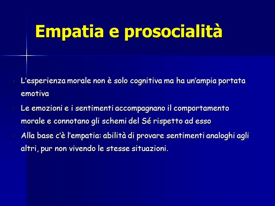 Empatia e prosocialità Lesperienza morale non è solo cognitiva ma ha unampia portata emotiva Lesperienza morale non è solo cognitiva ma ha unampia por