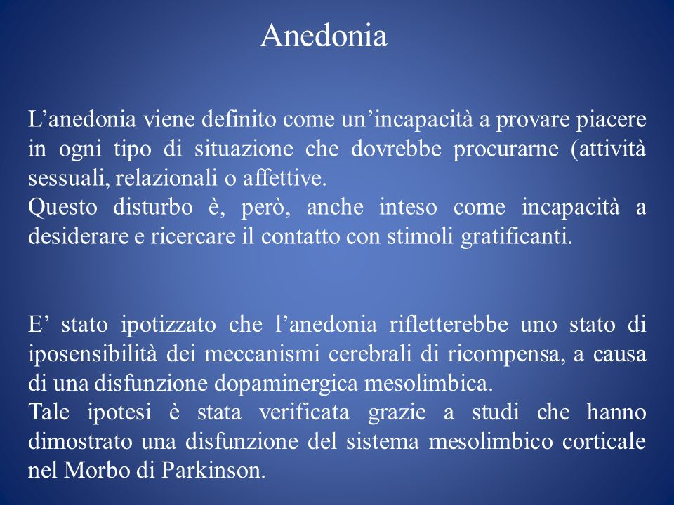 Anedonia Lanedonia viene definito come unincapacità a provare piacere in ogni tipo di situazione che dovrebbe procurarne (attività sessuali, relaziona