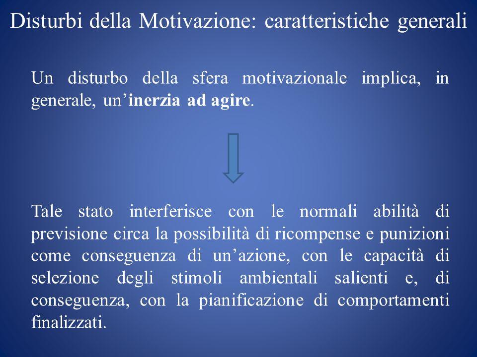 Disturbi della Motivazione: caratteristiche generali Un disturbo della sfera motivazionale implica, in generale, uninerzia ad agire. Tale stato interf